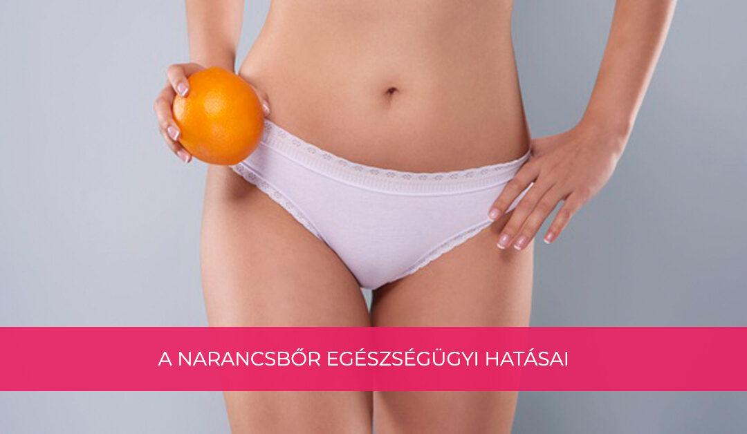 A narancsbőr egészségügyi hatásai